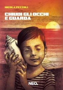 COPERTINA CHIUDI GLI OCCHI E GUARDA - Nicola Pezzoli - Neo Edizioni